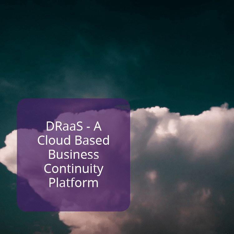 DRaaS - A Cloud Based Business Continuity Platform